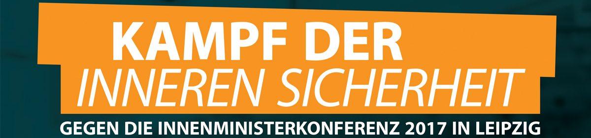 """Kampagne """"Kampf der inneren Sicherheit – Gegen die Innenministerkonferenz 2017 in Leipzig"""" startet"""
